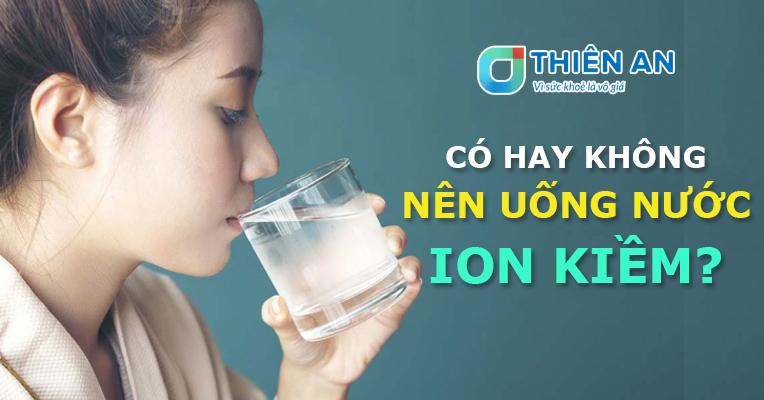 Có hay không nên uống nước ion kiềm - Giải mã sự thật về nước kiềm - 2