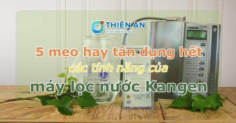 5 mẹo hay tận dụng hết các tính năng của máy lọc nước Kangen - thumbnail 1