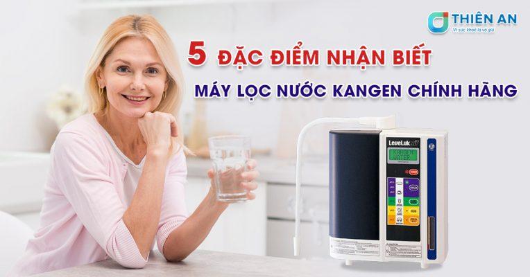 5-dac-diem-nhan-biet-may-loc-nuoc-kangen-chinh-hang-1