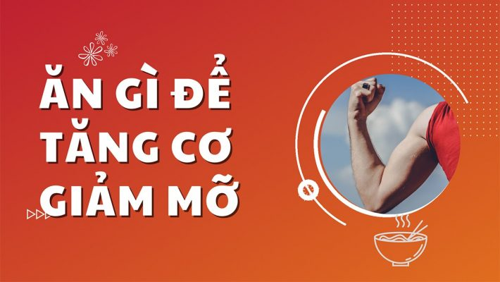an-gi-de-tang-co-giam-mo-10-thuc-pham-tang-co-giam-mo-tot-nhat